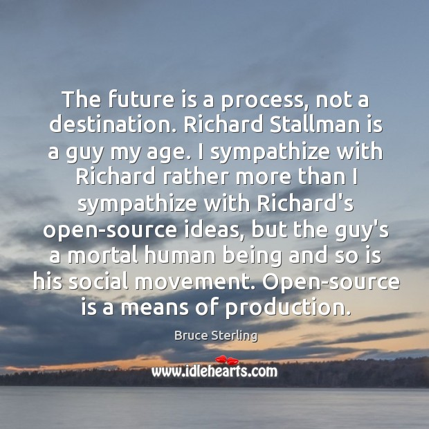 The future is a process, not a destination. Richard Stallman is a Bruce Sterling Picture Quote