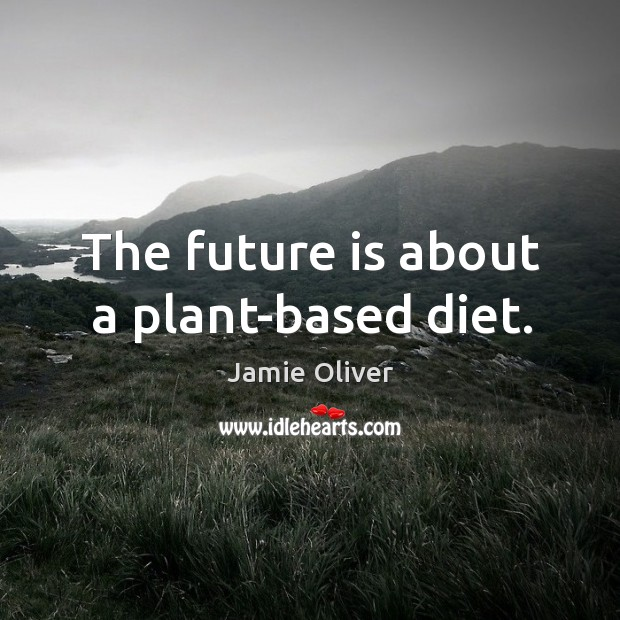 The future is about a plant-based diet. Jamie Oliver Picture Quote