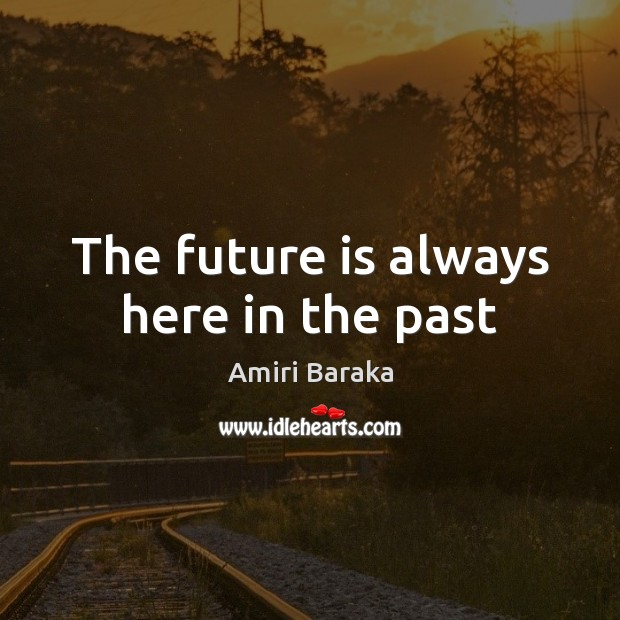 The future is always here in the past Image