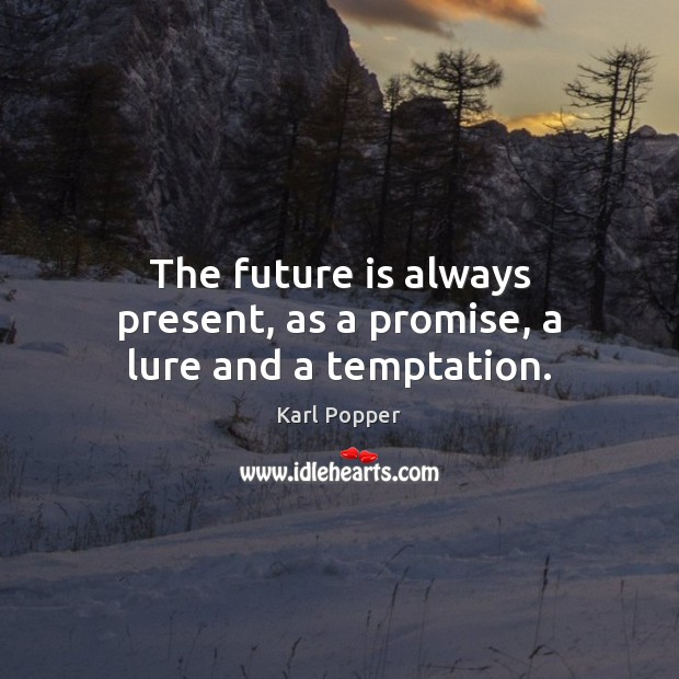 Image, The future is always present, as a promise, a lure and a temptation.