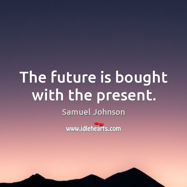 Image, The future is bought with the present.