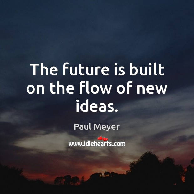 The future is built on the flow of new ideas. Image