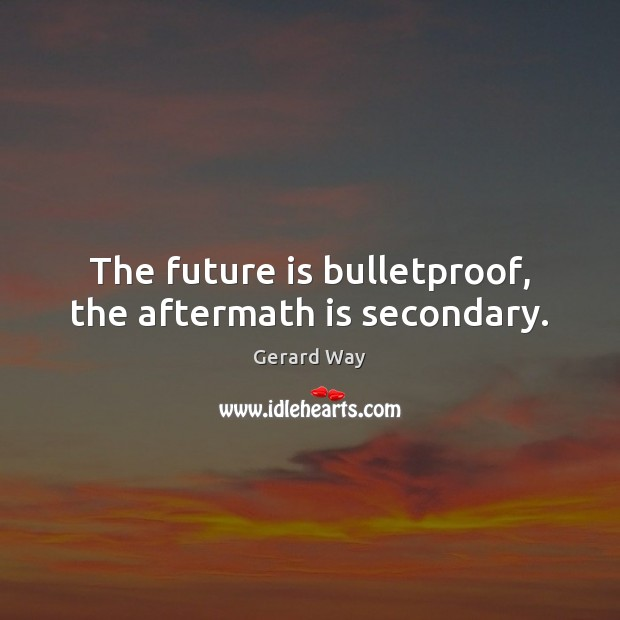 Image, The future is bulletproof, the aftermath is secondary.