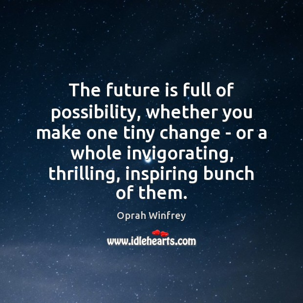 Image, The future is full of possibility, whether you make one tiny change