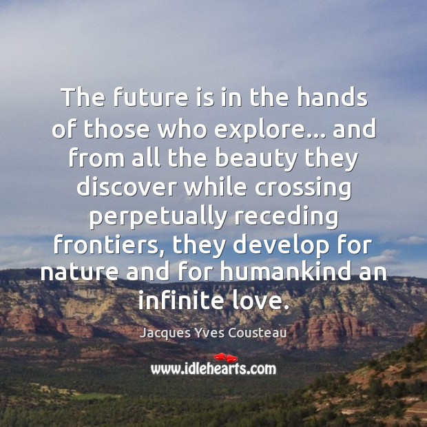Jacques Yves Cousteau Picture Quote image saying: The future is in the hands of those who explore… and from
