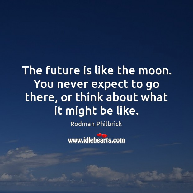 The future is like the moon. You never expect to go there, Rodman Philbrick Picture Quote