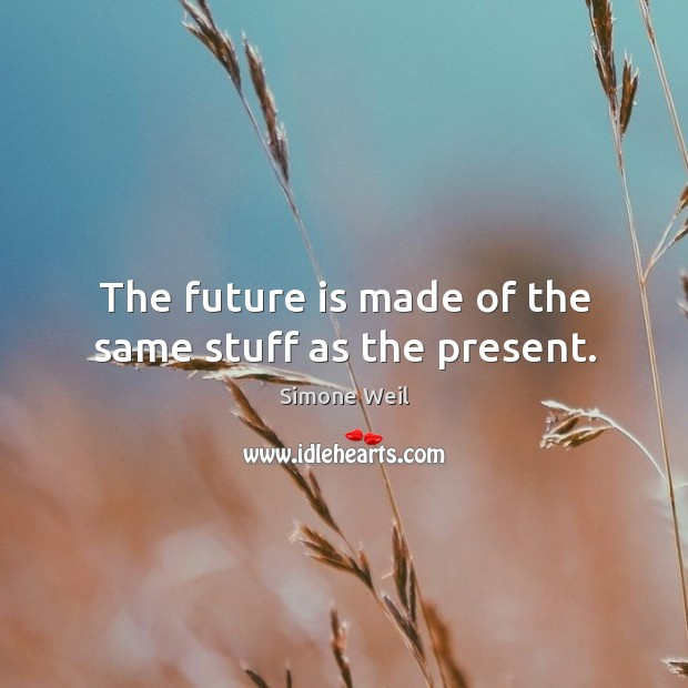 The future is made of the same stuff as the present. Image