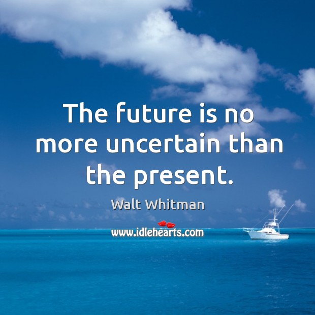 Image, The future is no more uncertain than the present.