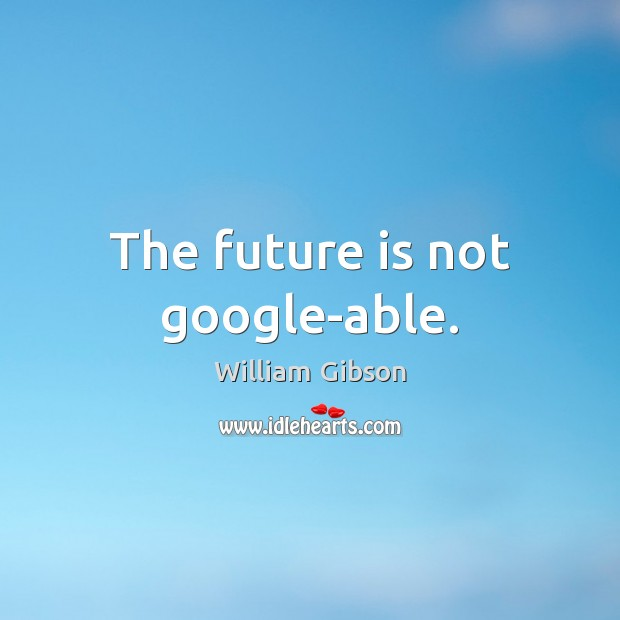 The future is not google-able. Image