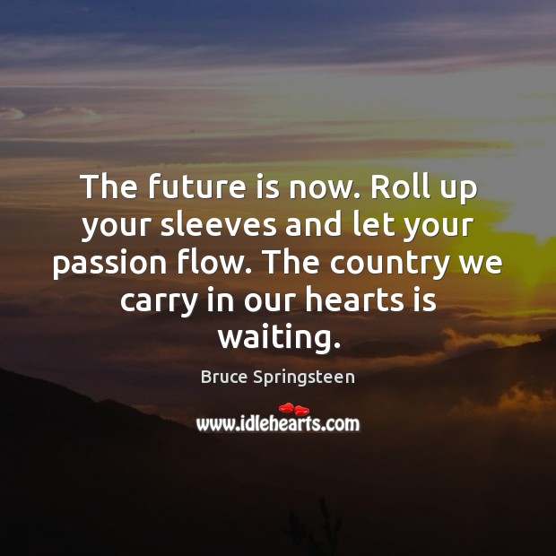 The future is now. Roll up your sleeves and let your passion Image