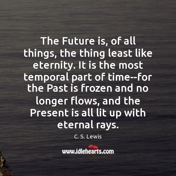 The Future is, of all things, the thing least like eternity. It Image