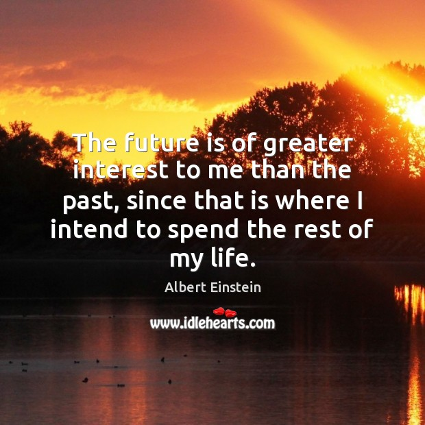 Image, The future is of greater interest to me than the past, since