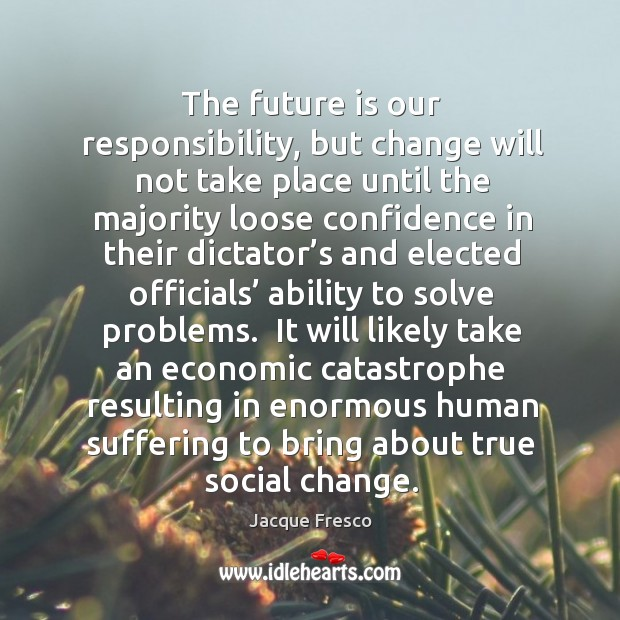 The future is our responsibility, but change will not take place until Image