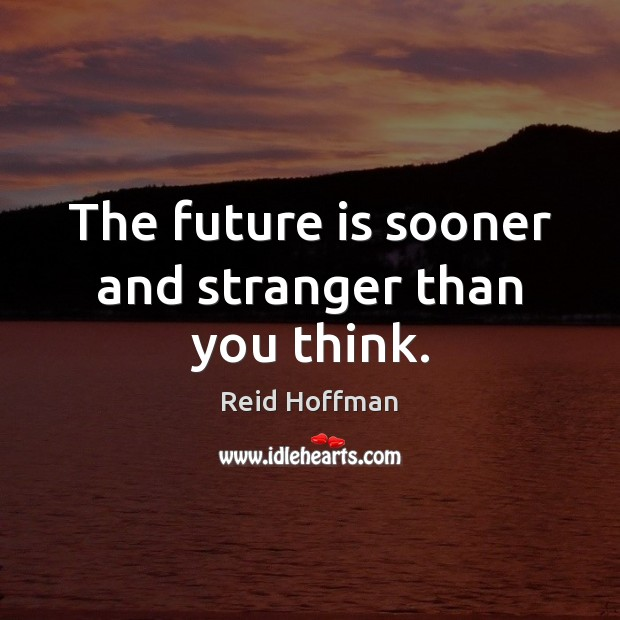 The future is sooner and stranger than you think. Reid Hoffman Picture Quote