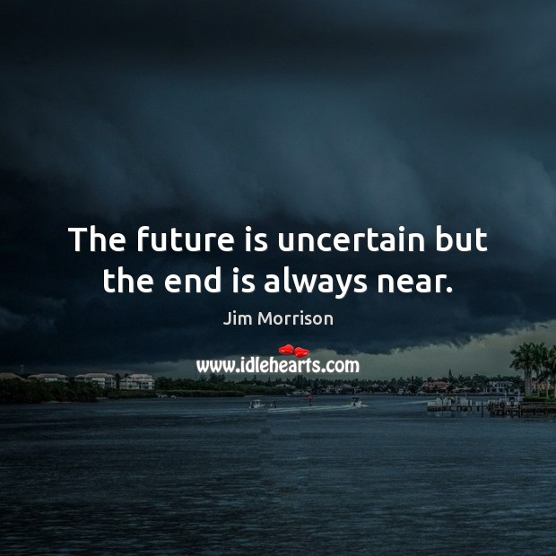 The future is uncertain but the end is always near. Image