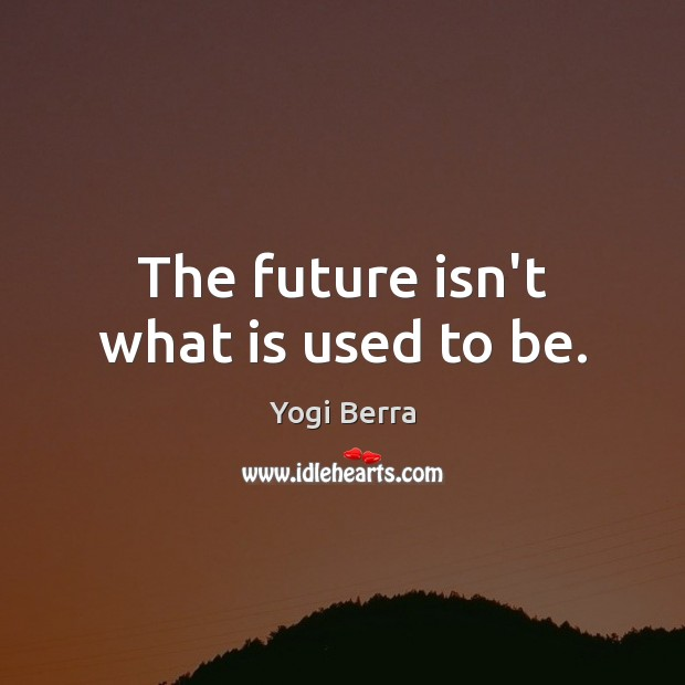 The future isn't what is used to be. Image