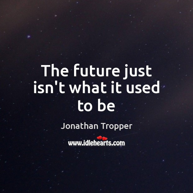The future just isn't what it used to be Image