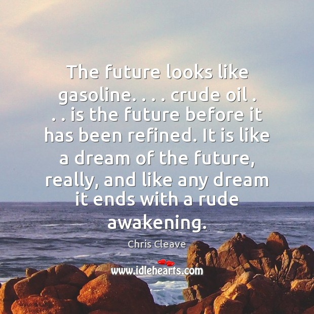 The future looks like gasoline. . . . crude oil . . . is the future before it Awakening Quotes Image