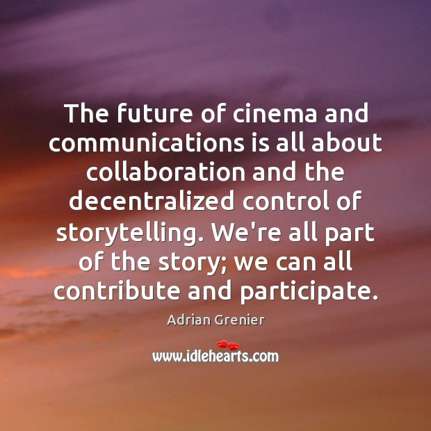 Image, The future of cinema and communications is all about collaboration and the