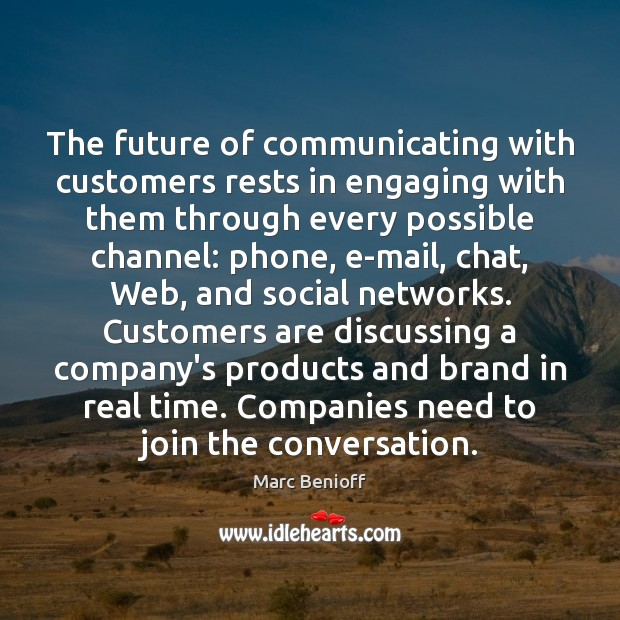 The future of communicating with customers rests in engaging with them through Marc Benioff Picture Quote