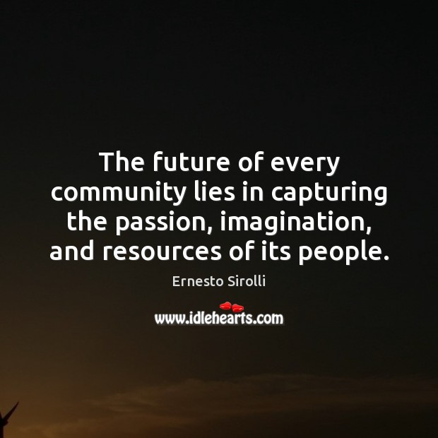The future of every community lies in capturing the passion, imagination, and Image