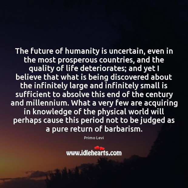 The future of humanity is uncertain, even in the most prosperous countries, Primo Levi Picture Quote