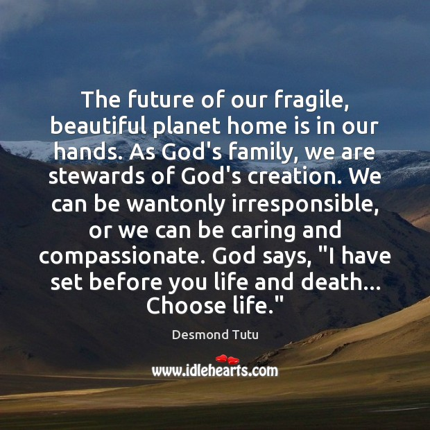 The future of our fragile, beautiful planet home is in our hands. Home Quotes Image