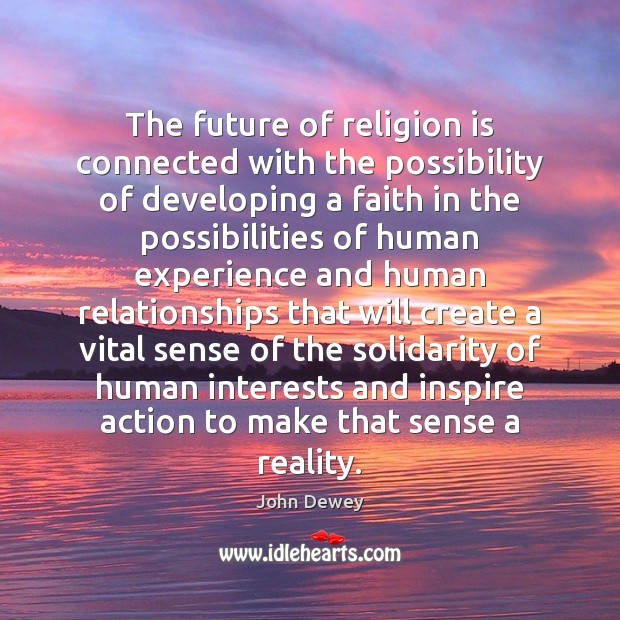 The future of religion is connected with the possibility of developing a John Dewey Picture Quote