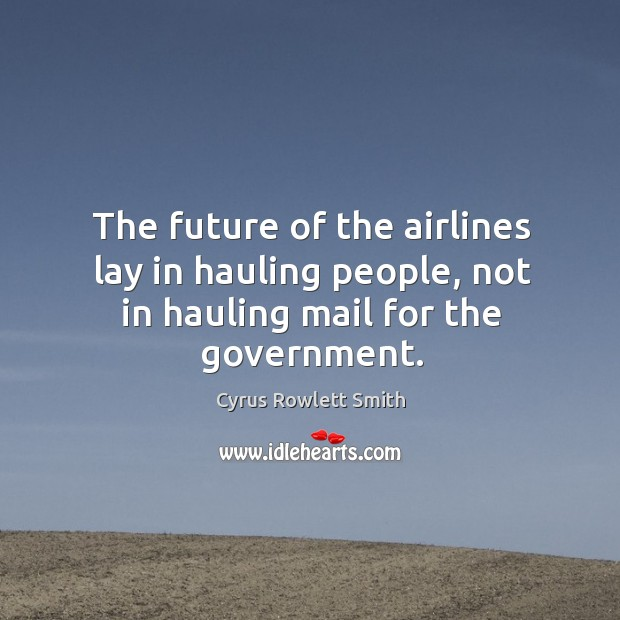 The future of the airlines lay in hauling people, not in hauling mail for the government. Image