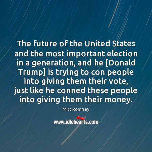 The future of the United States and the most important election in Mitt Romney Picture Quote