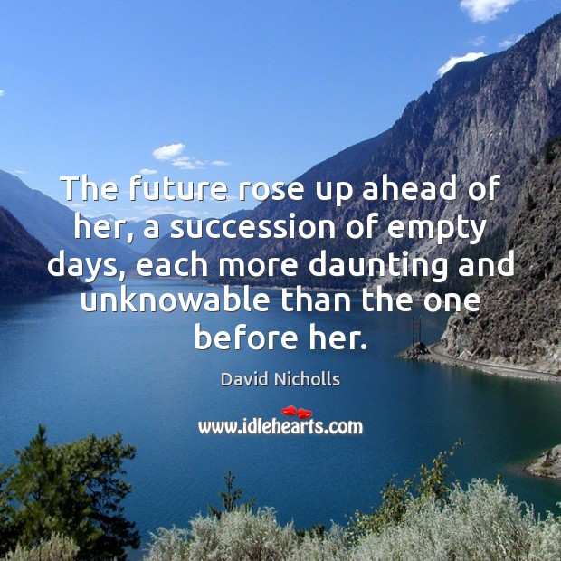Image, The future rose up ahead of her, a succession of empty days,