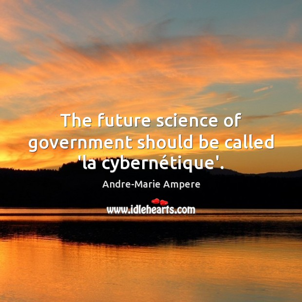 Image, The future science of government should be called 'la cybernétique'.