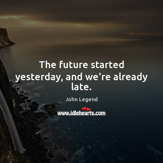 The future started yesterday, and we're already late. Image