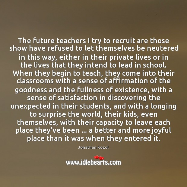 The future teachers I try to recruit are those show have refused Jonathan Kozol Picture Quote