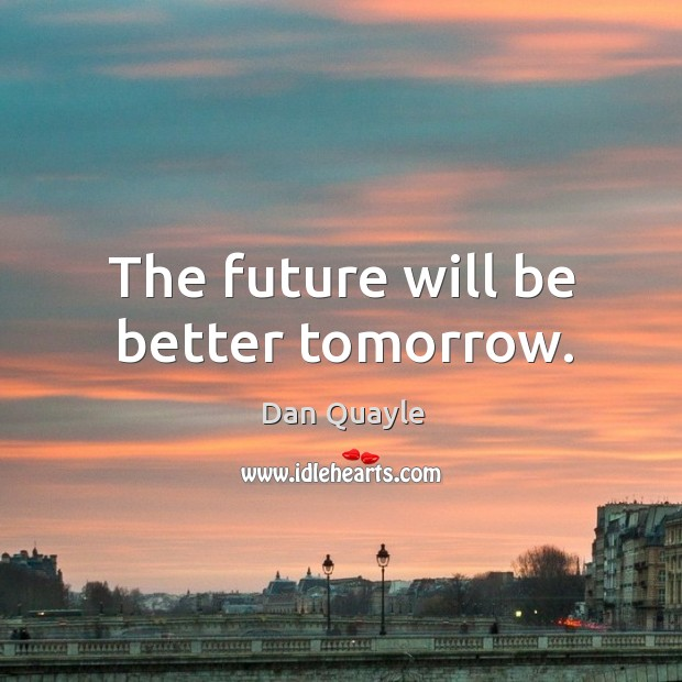 The future will be better tomorrow. Image