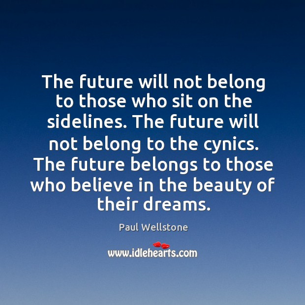 The future will not belong to those who sit on the sidelines. Paul Wellstone Picture Quote