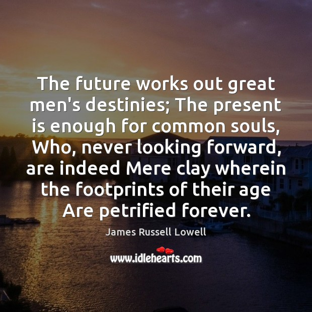 The future works out great men's destinies; The present is enough for Image