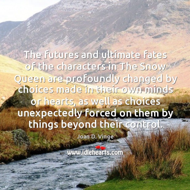 The futures and ultimate fates of the characters in the snow queen are profoundly Joan D. Vinge Picture Quote