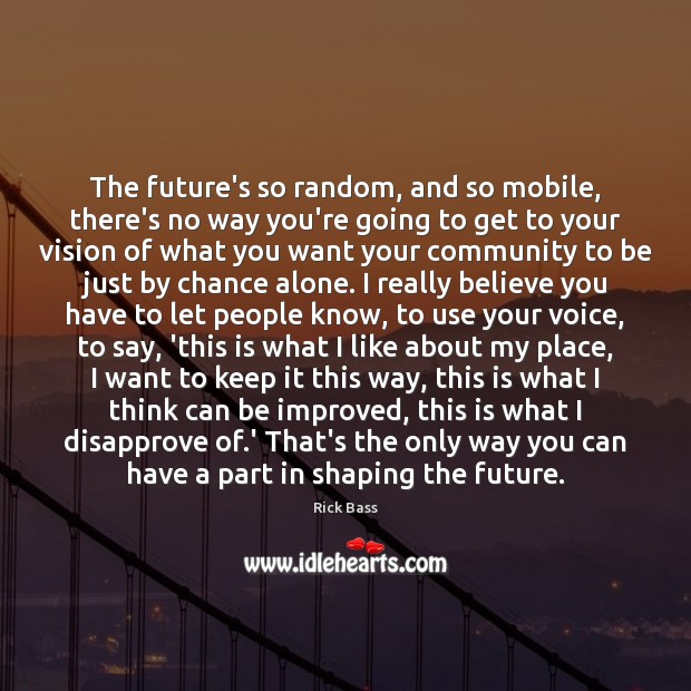 The future's so random, and so mobile, there's no way you're going Rick Bass Picture Quote