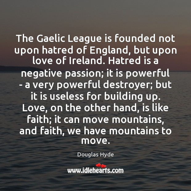 The Gaelic League is founded not upon hatred of England, but upon Image