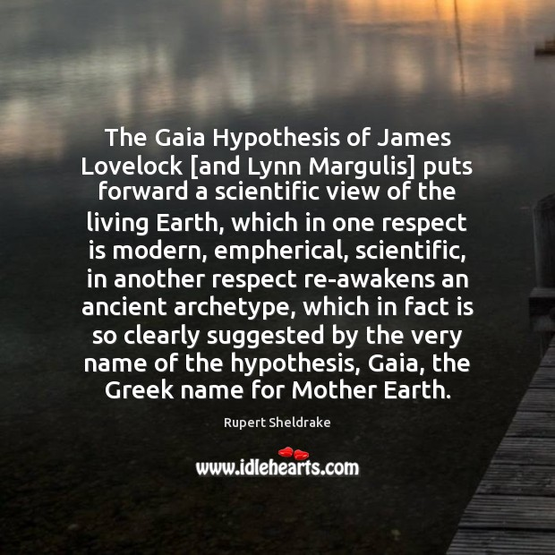a review of the gaia hypothesis by james lovelock and lynn margulis Ruse situates james lovelock and lynn margulis's theory of earth as a living, self-regulating organism within several contexts, ranging from their personal biographies to the long history of mechanism and organicism in the life sciences.