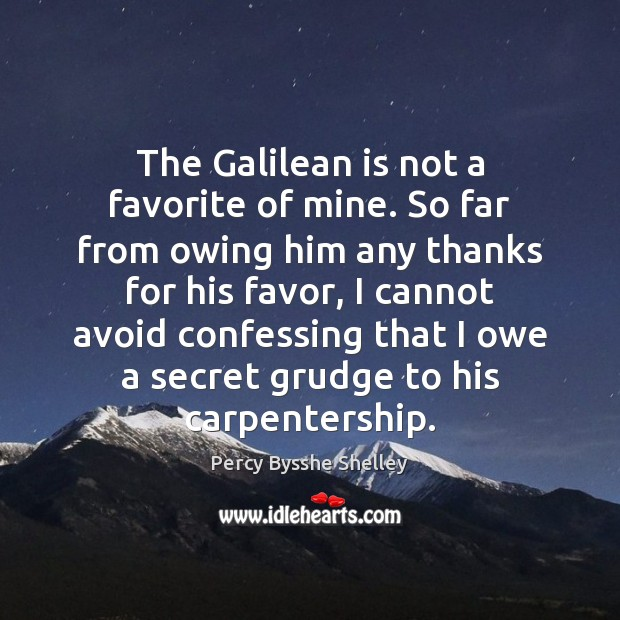 The Galilean is not a favorite of mine. So far from owing Grudge Quotes Image