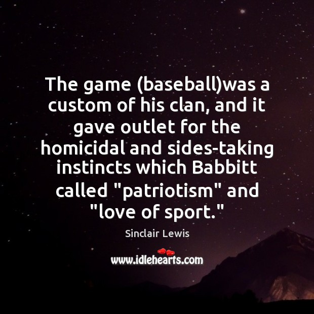 The game (baseball)was a custom of his clan, and it gave Sinclair Lewis Picture Quote
