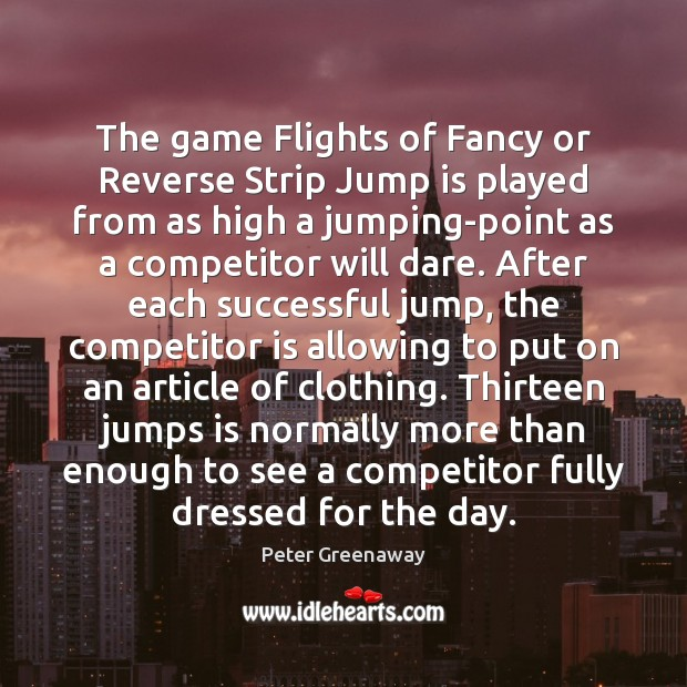 Image, The game Flights of Fancy or Reverse Strip Jump is played from