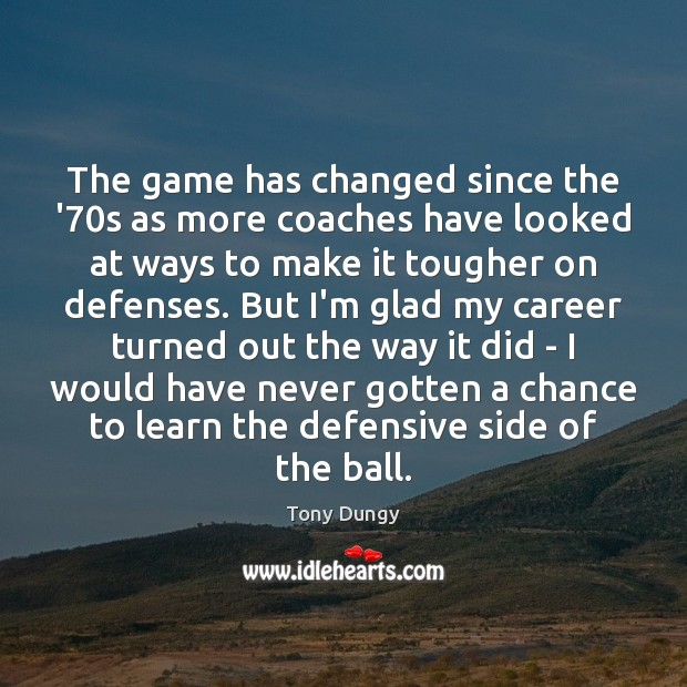The game has changed since the '70s as more coaches have Tony Dungy Picture Quote