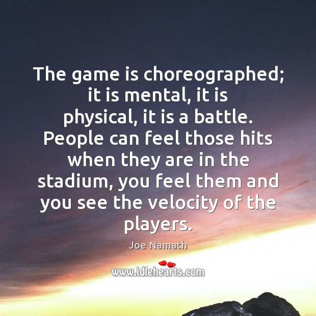 The game is choreographed; it is mental, it is physical, it is Joe Namath Picture Quote