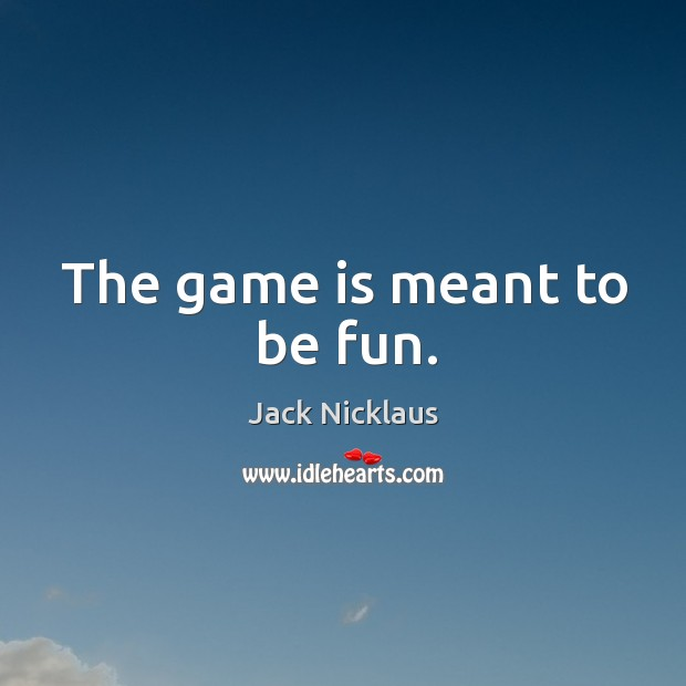 The game is meant to be fun. Image