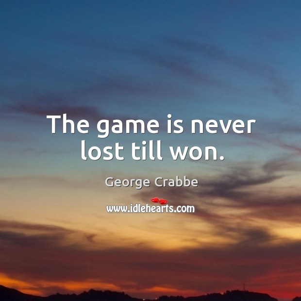 The game is never lost till won. Image