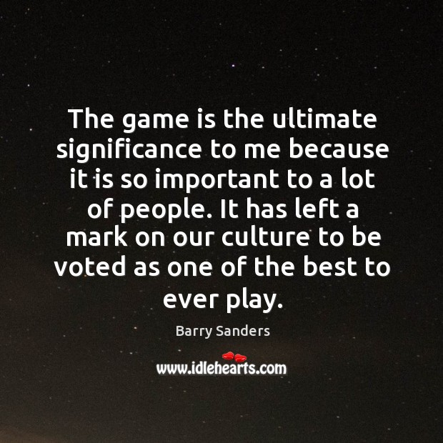 The game is the ultimate significance to me because it is so important to a lot of people. Image