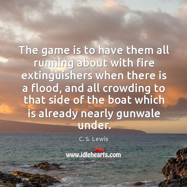 The game is to have them all running about with fire extinguishers Image